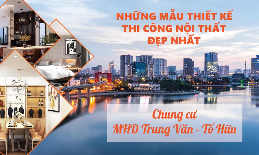 thiet-ke-thi-cong-noi-that-chung-cu-MHD-Trung-Van-To-Huu