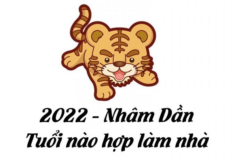 nam-2022-tuoi-nao-lam-nha-dep