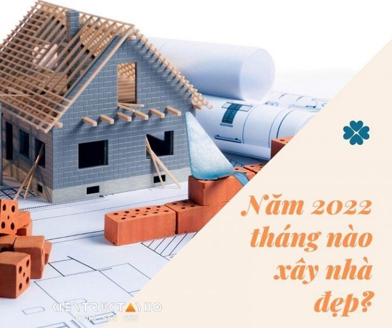 thang-tot-xay-nha-nam-2022
